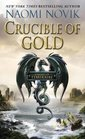 Crucible of Gold (Temeraire, Bk 7)