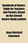 Handbook of NatureStudy for Teachers and Parents Based on the Cornell NatureStudy Leaflets
