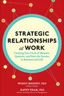 Strategic Relationships at Work  Creating Your Circle of Mentors Sponsors and Peers for Success in Business and Life
