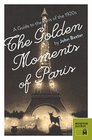 The Golden Moments of ParisA Guide to the Paris of the 1920s