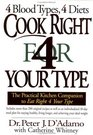 Cook Right for Your Type  The Practical Kitchen Companion to Eat Right 4 Your Type Including More Than 200 Original Recipes