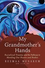 My Grandmother's Hands Racialized Trauma and the Pathway to Mending Our Hearts and Bodies