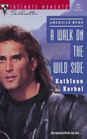 A Walk on the Wild Side (American Hero) (Silhouette Intimate Moments, No 457)