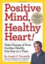 Positive Mind Healthy Heart Take Charge of Your Cardiac Health One Day at a Time