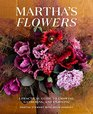 Martha's Flowers A Practical Guide to Growing Gathering and Enjoying