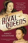 The Rival Queens Catherine de' Medici her Daughter Marguerite de Valois and the Betrayal that Ignited a Kingdom