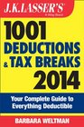 JK Lasser's 1001 Deductions and Tax Breaks 2014 Your Complete Guide to Everything Deductible