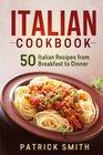 Italian Cookbook 50 Italian Recipes from Breakfast to Dinner