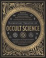 Elementary Treatise of Occult Science Understanding the Theories and Symbols Used by the Ancients the Alchemists the Astrologers the Freemasons  the Kabbalists