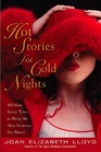 Hot Stories For Cold Nights All-New Erotic Tales to Bring the Heat Between the Sheets