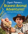 Coyote Peterson's... Bravest Animal Adventures!: Exploring the Wild (and Bizarre)