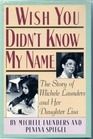 I Wish You Didn't Know My Name The Story of Michele Launders and Her Daughter Lisa