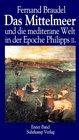 Das Mittelmeer und die mediterrane Welt in der Epoche Philipps 2 Sonderausgabe