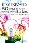 Etsy Exposed 50 Ways to Start Making More Etsy Sales Than You Can Handle Tips and Tricks for Selling on Etsycom