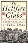 The Hell Fire Clubs: Sex, Satanism and Secret Societies