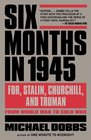 Six Months in 1945 FDR Stalin Churchill and Truman--from World War to Cold War