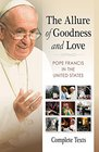The Allure of Goodness and Love Pope Francis in the United States Complete Texts