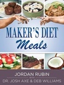 Maker's Diet Meals Biblically-Inspired Delicious and Nutritious Recipes for the Entire Family