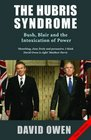 The Hubris Syndrome Bush Blair  the Intoxication of Power