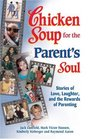 Chicken Soup for the Parent's Soul : 101 Stories of Loving, Learning and Parenting