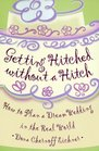 Getting Hitched Without a Hitch: How to Plan your Dream Wedding in the Real World