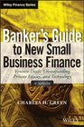 Banker's Guide to New Small Business Finance  Website Venture Deals Crowdfunding Private Equity and Technology