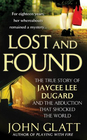 Lost and Found The True Story of Jaycee Lee Dugard and the Abduction that Shocked the World