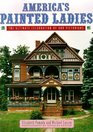 America's Painted Ladies : The Ultimate Celebration of Our Victorians