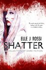 Shatter A Collection of Dark Fiction