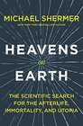 Heavens on Earth The Scientific Search for the Afterlife Immortality and Utopia