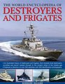 The World Encyclopedia of Destroyers and Frigates An illustrated history of destroyers and frigates from torpedo boat destroyers corvettes and escort  to the modern ships of the missile age