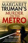 Margaret Truman's Murder on the Metro A Capital Crimes Novel
