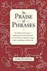 In Praise of Phrases A collection of amusing and surprising stories about the people  and events behind our familiar sayings cliches catchphrases and proverbs