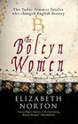 The Boleyn Women The Tudor Femmes Fatales Who Changed English History