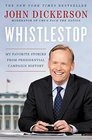 Whistlestop My Favorite Stories from Presidential Campaign History