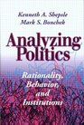 Analyzing Politics Rationality Behavior and Institutions