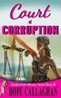 Court of Corruption: A Garden Girls Cozy Mystery (The Garden Girls) (Volume 20)