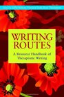 Writing Routes A Resource Handbook of Therapeutic Writing