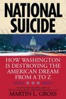 National Suicide How Washington Is Destroying the American Dream from A to Z