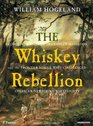 The Whiskey Rebellion: George Washington, Alexander Hamilton, and the Frontier Rebels Who Challenged America\'s Newfound Sovereignty