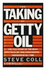 THE TAKING OF GETTY OIL THE FULL STORY OF THE MOST SPECTACULAR - AND CATASTROPHIC - TAKEOVER OF ALL TIME
