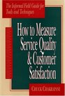 How To Measure Service Quality  Customer Satsifaction  The Informal Field Guide for Tools and Techniques