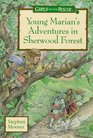 Young Marian's Adventures in Sherwood Forest A Girls to the Rescue Novel
