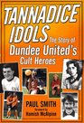 Tannadice Idols The Story of Dundee United's Cult Heroes