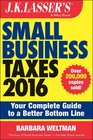 JK Lasser's Small Business Taxes 2016 Your Complete Guide to a Better Bottom Line