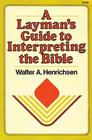 A Layman's Guide To Interpreting the Bible