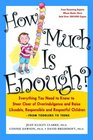 How Much Is Enough?: Everything You Need to Know to Steer Clear of Overindulgence and Raise Likeable, Responsible, and Respectful Children