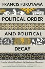 Political Order and Political Decay From the Industrial Revolution to the Globalisation of Democracy