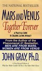 Mars and Venus Together Forever: A Practical Guide to Creating Lasting Intimacy