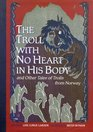 The Troll With No Heart in His Body and Other Tales of Trolls from Norway